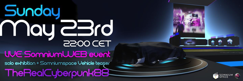 Live SomniumWEB Event: Solo Exhibition TheRealCyberpunk88 + Somnium Space Vehicle Teaser